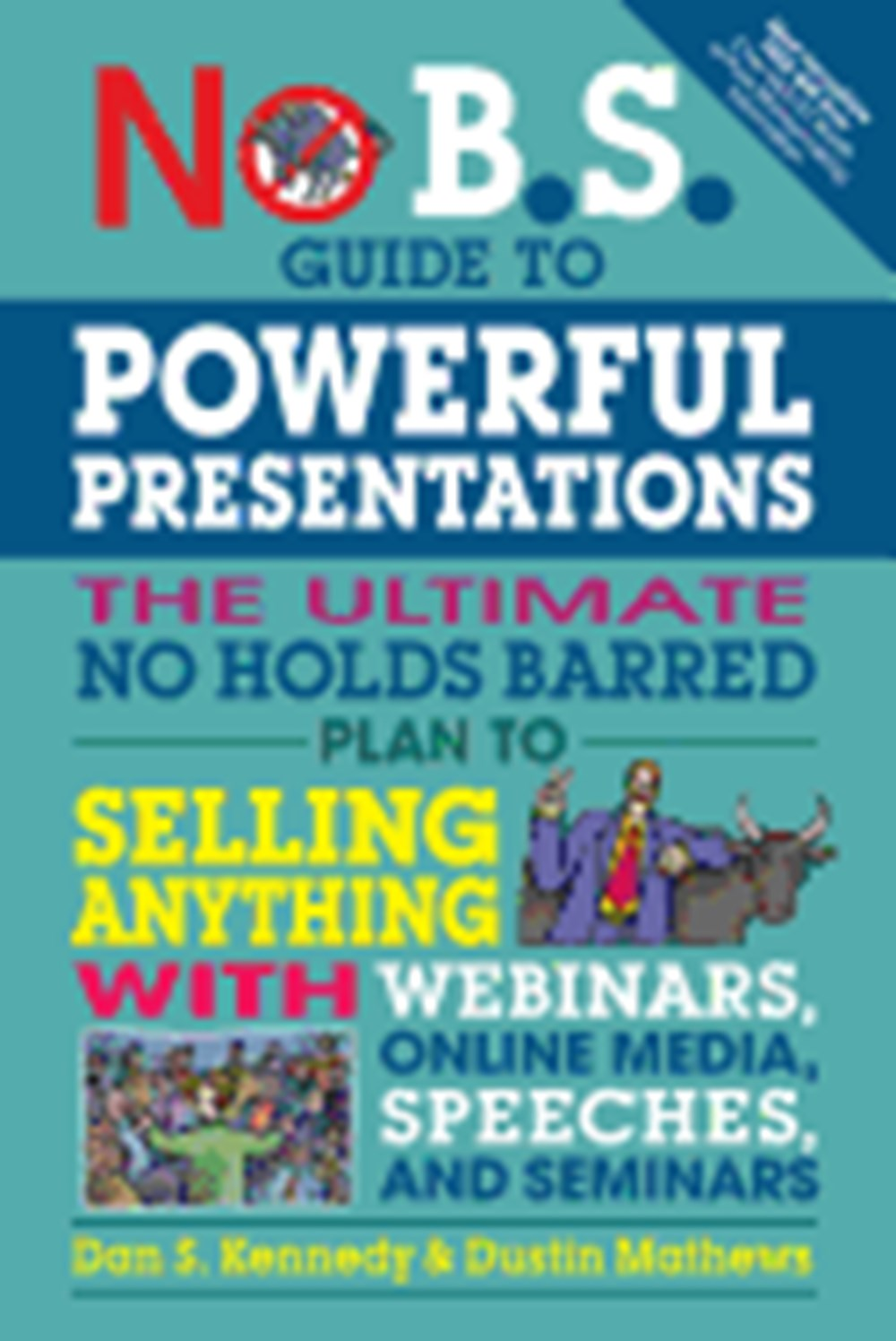 No B.S. Guide to Powerful Presentations The Ultimate No Holds Barred Plan to Sell Anything with Webi