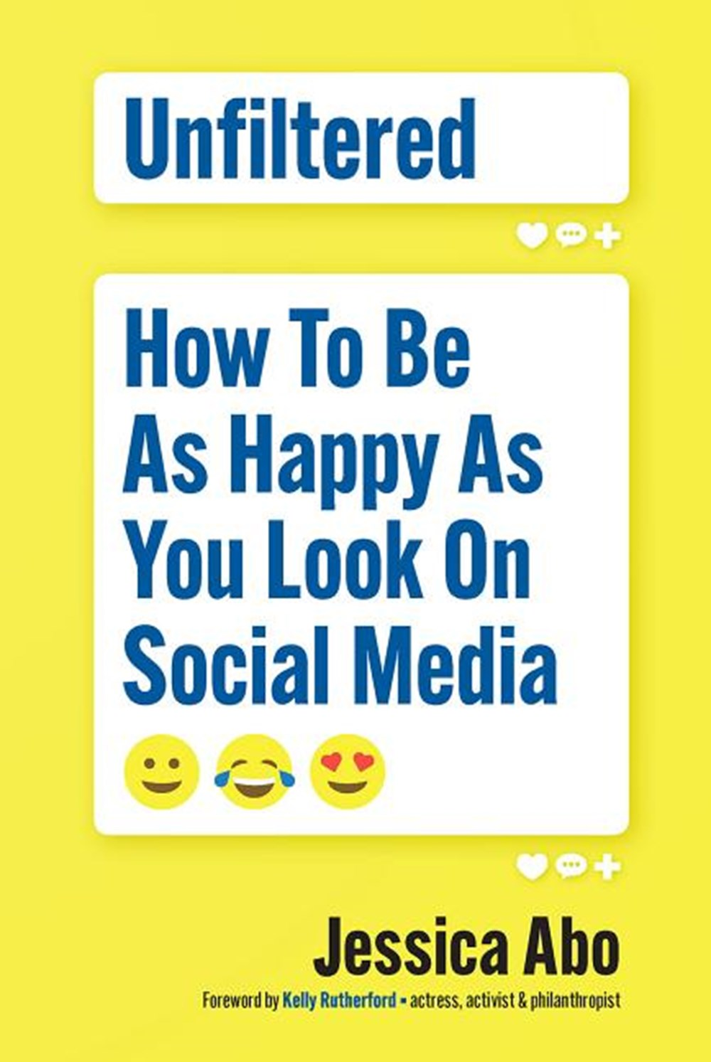 Unfiltered How to Be as Happy as You Look on Social Media