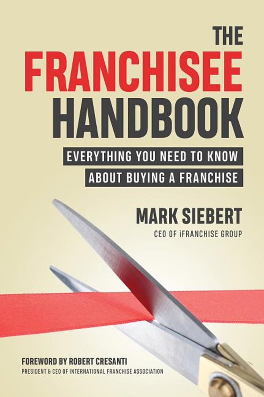 Franchisee Handbook: Everything You Need to Know about Buying a Franchise