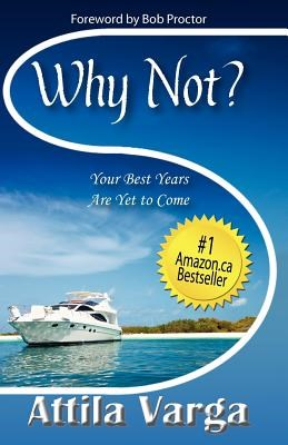 Why Not?: Your Best Years are Yet to Come!