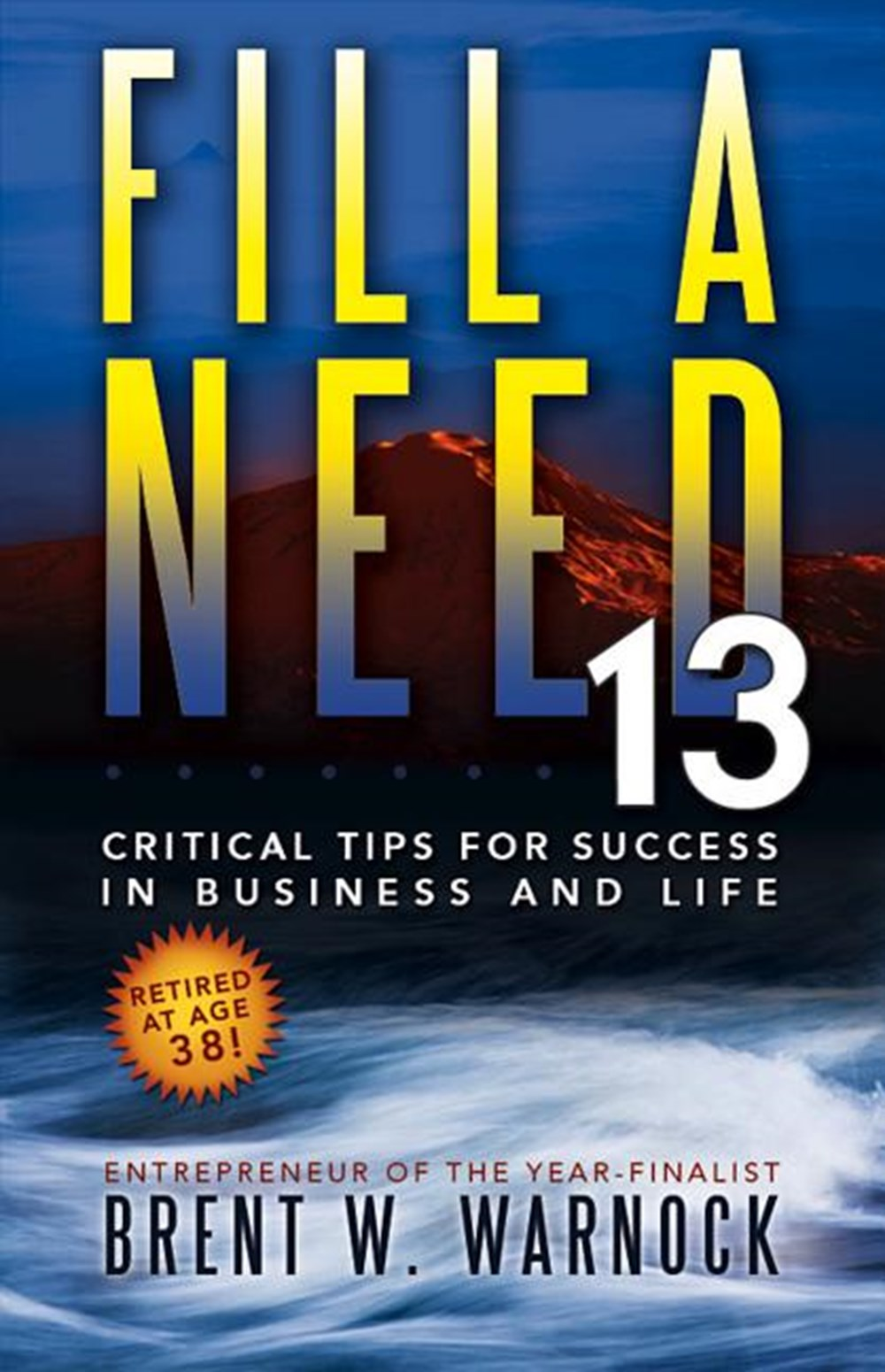 Fill a Need 13 Critical Tips for Success in Business and Life
