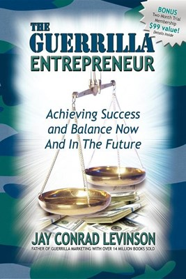The Guerrilla Entrepreneur: Achieving Success and Balance Now and in the Future