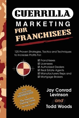Guerrilla Marketing for Franchisees: 125 Proven Strategies, Tactics and Techniques to Increase Your Profits