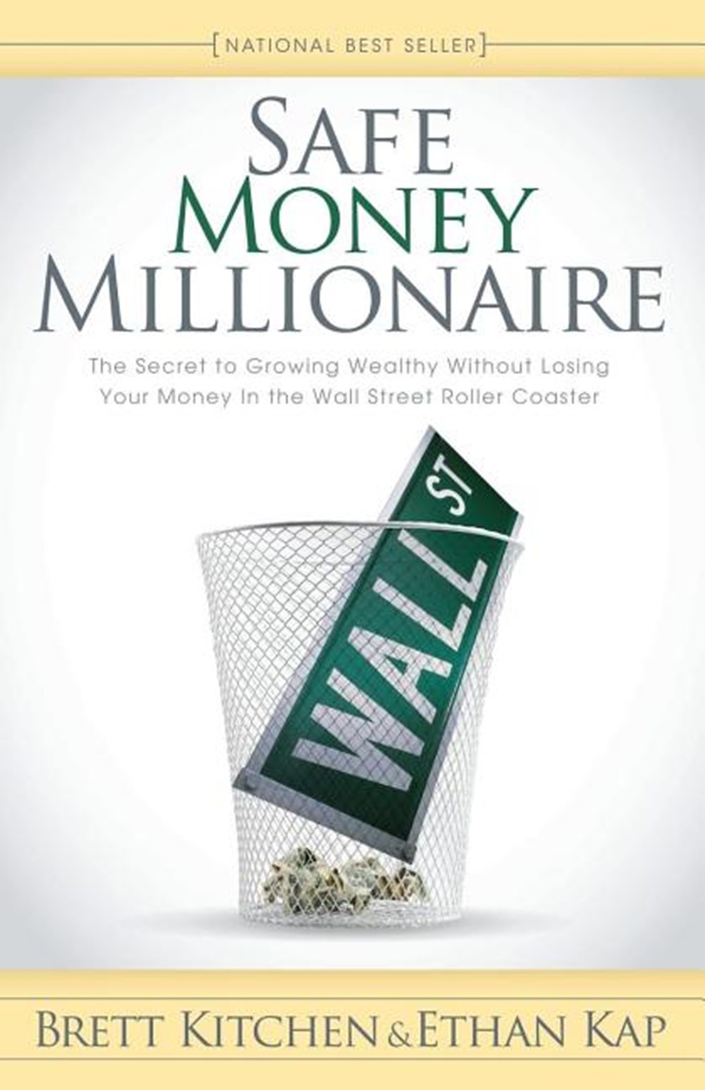 Safe Money Millionaire The Secret to Growing Wealthy Without Losing Your Money in the Wall Street Ro