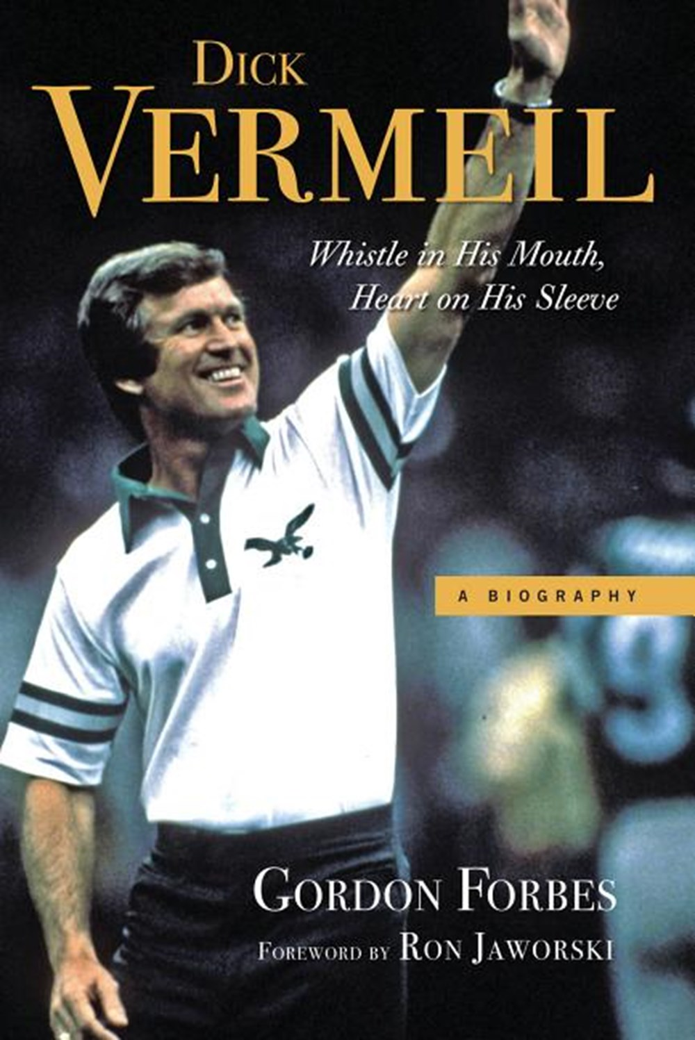 Dick Vermeil Whistle in His Mouth, Heart on His Sleeve