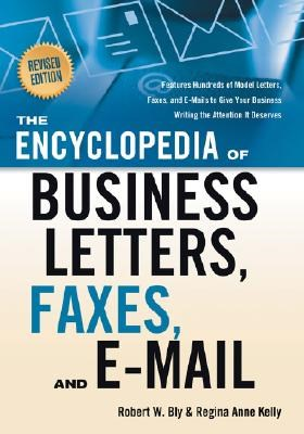 The Encyclopedia of Business Letters, Faxes, and E-Mail, Revised Edition: Features Hundreds of Model Letters, Faxes, and E-Mails to Give Your Business