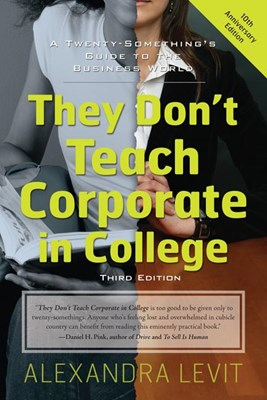 They Don't Teach Corporate in College, 3rd Edition: A Twenty-Something's Guide to the Business World (Anniversary)