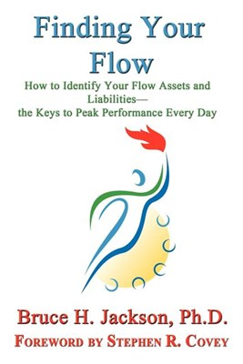Finding Your Flow - How to Identify Your Flow Assets and Liabilities - The Keys to Peak Performance Every Day