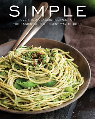 Simple: Over 100 Recipes in 60 Minutes or Less