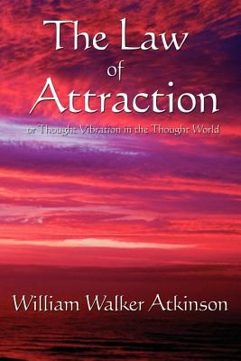 The Law of Attraction: Or Thought Vibration in the Thought World