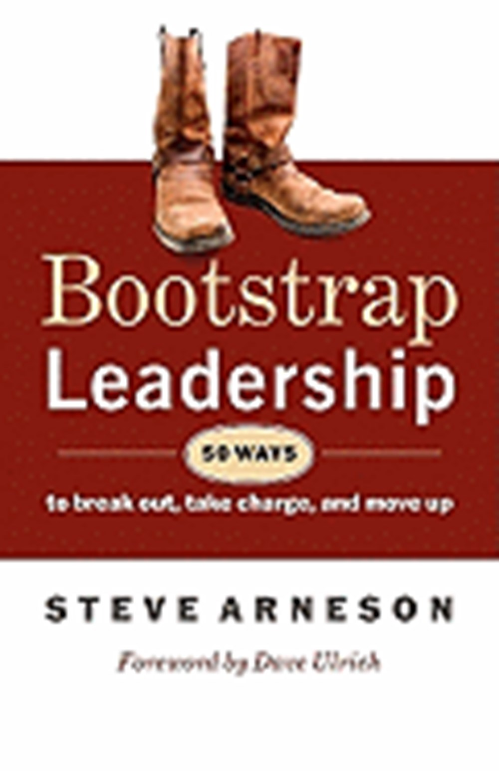 Bootstrap Leadership 50 Ways to Break Out, Take Charge, and Move Up