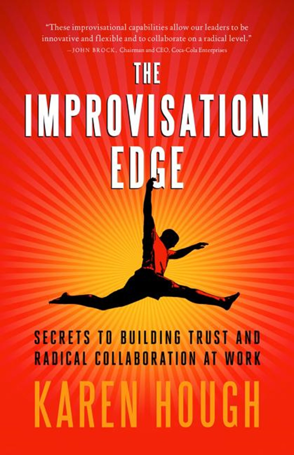 Improvisation Edge Secrets to Building Trust and Radical Collaboration at Work