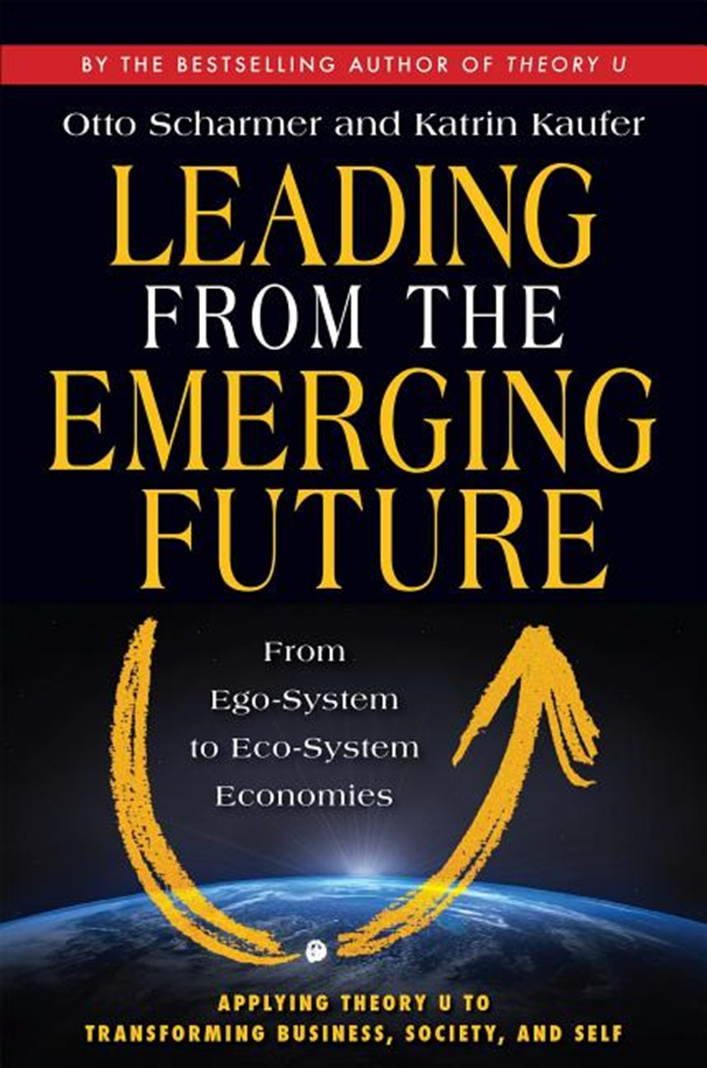 Leading from the Emerging Future From Ego-System to Eco-System Economies (16pt Large Print Edition)