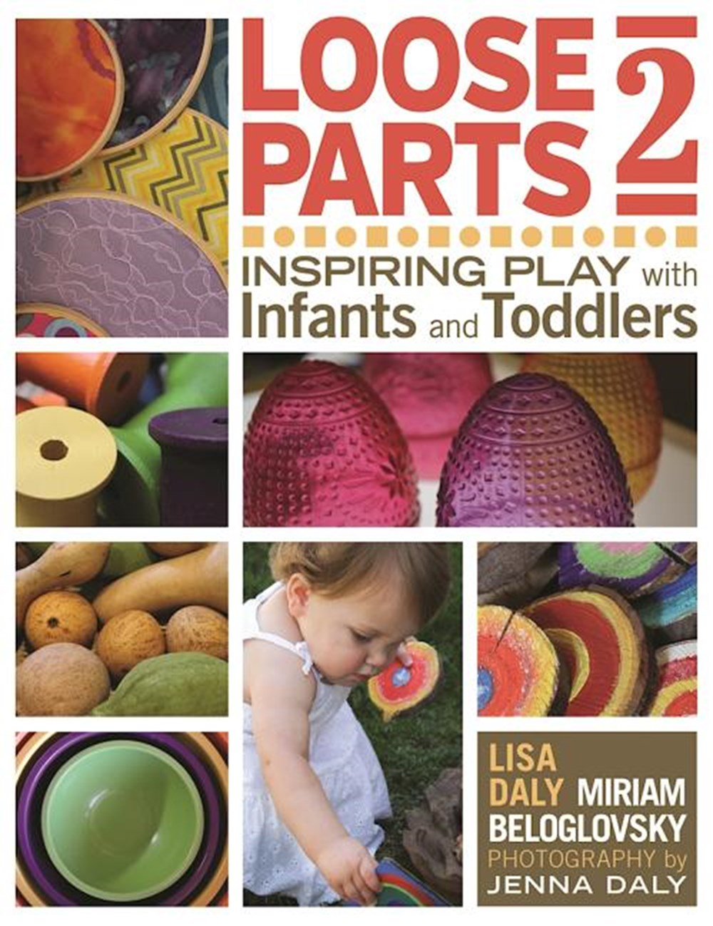 Loose Parts 2 Inspiring Play with Infants and Toddlers