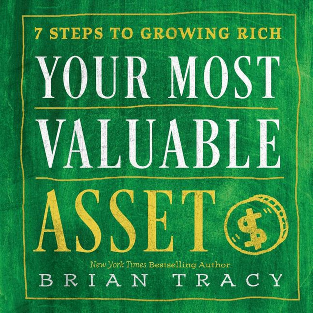 Your Most Valuable Asset 7 Steps to Growing Rich