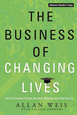 The Business of Changing Lives: How One Company Took the Information Superhighway to the Inner City