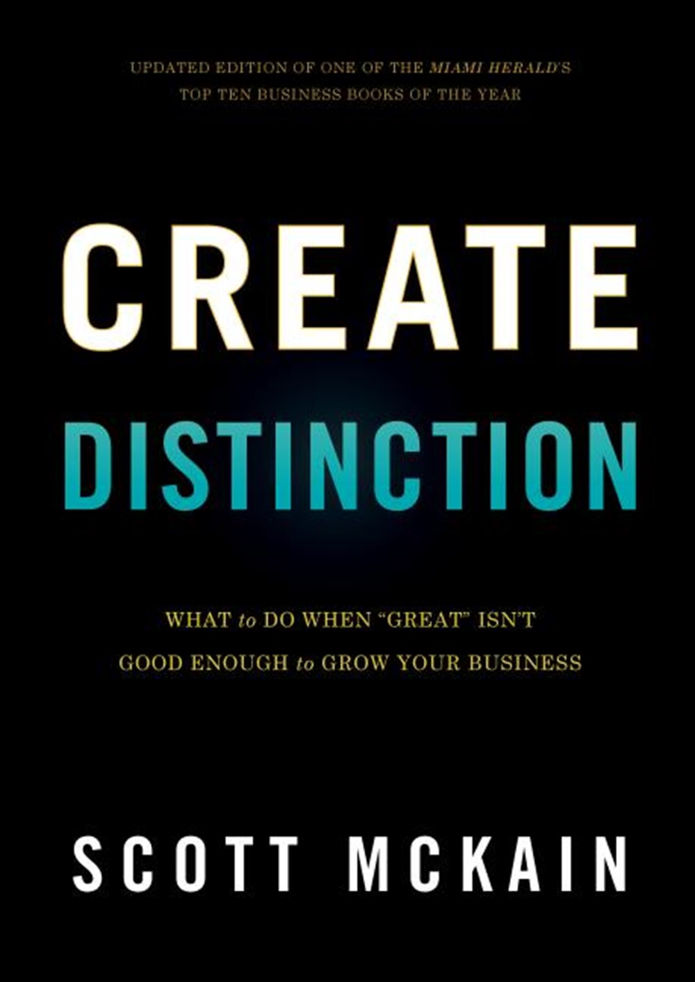 "Create Distinction What to Do When ""Great"" Isn't Good Enough to Grow Your Business"