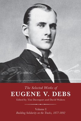 The Selected Works of Eugene V. Debs Vol. III: The Path to a Socialist Party, 1897-1904