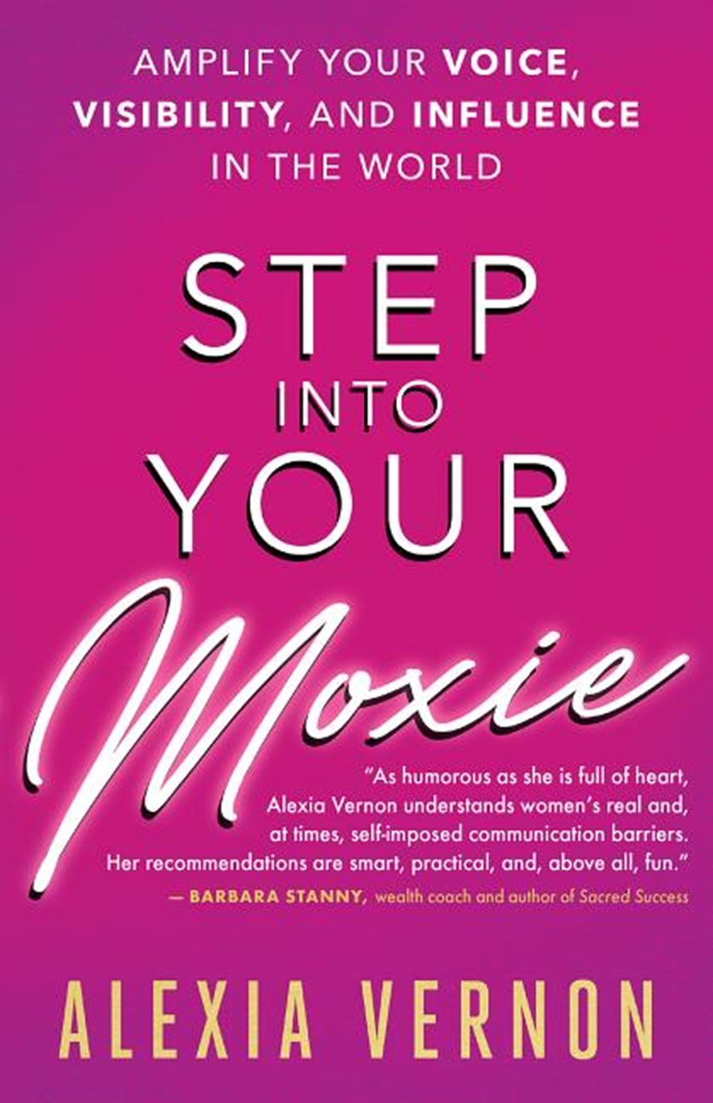 Step Into Your Moxie Amplify Your Voice, Visibility, and Influence in the World
