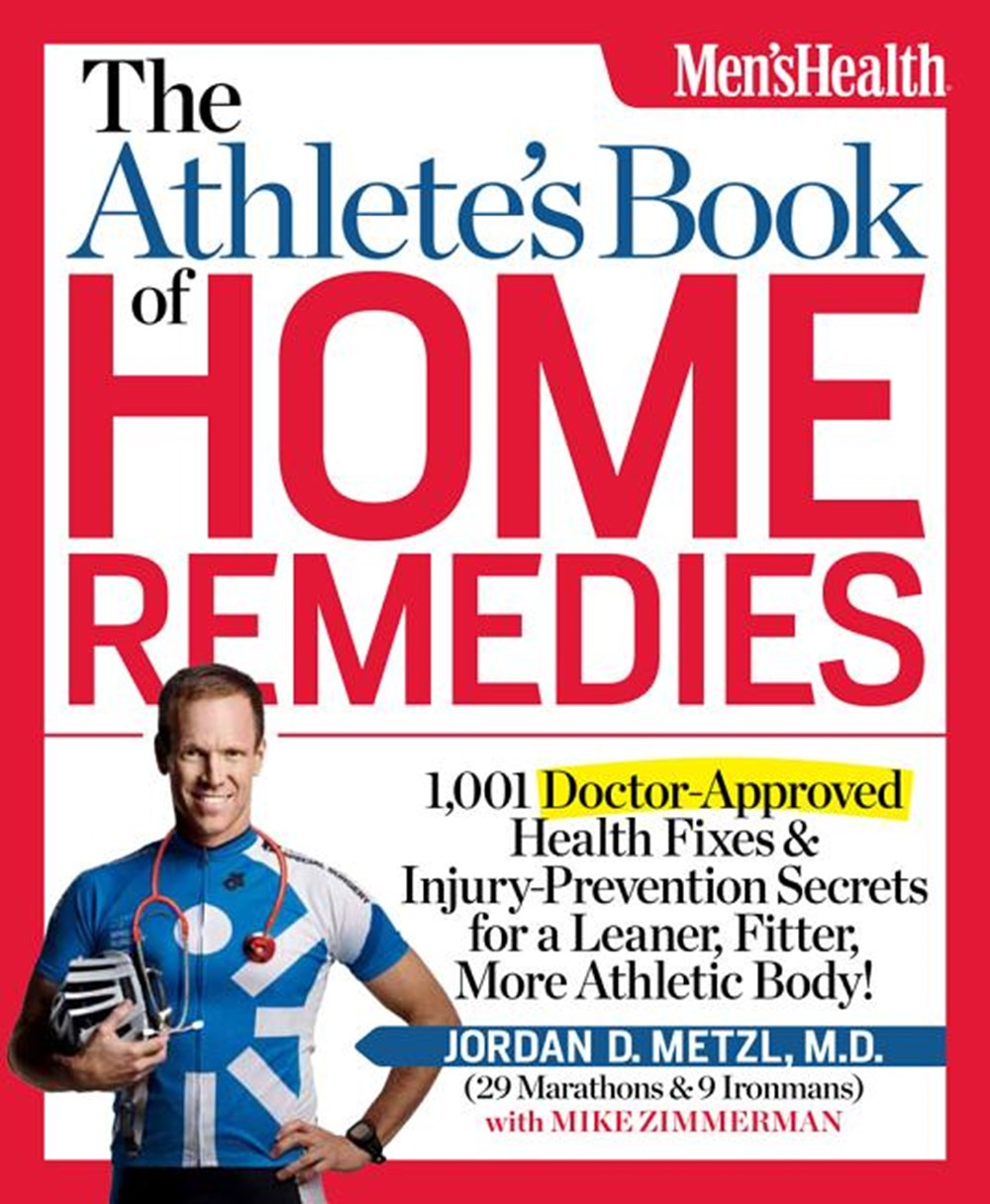 Athlete's Book of Home Remedies 1,001 Doctor-Approved Health Fixes and Injury-Prevention Secrets for