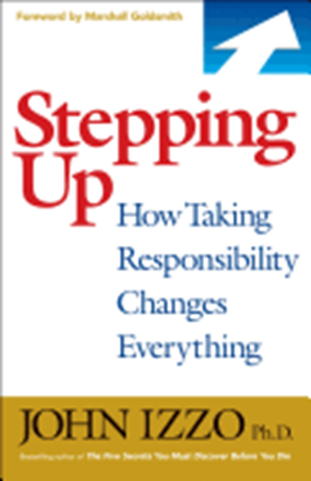 Stepping Up How Taking Responsibility Changes Everything