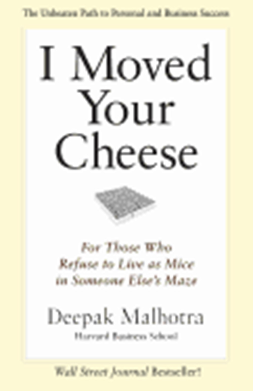 I Moved Your Cheese For Those Who Refuse to Live as Mice in Someone Else's Maze