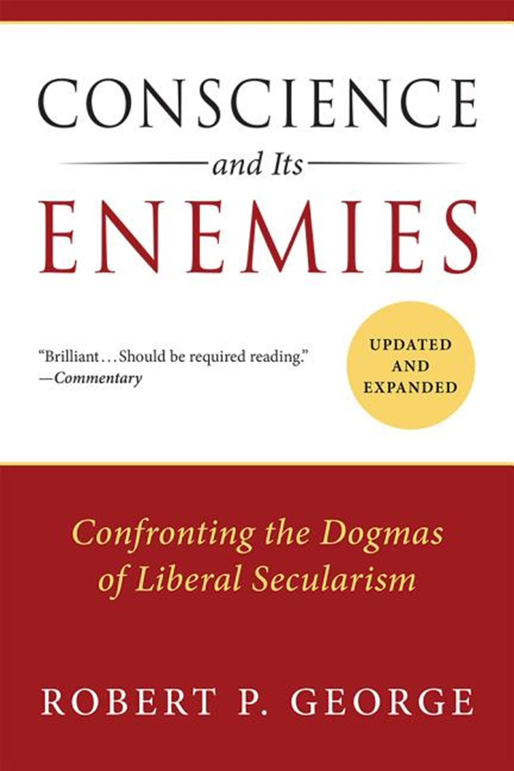 Conscience and Its Enemies Confronting the Dogmas of Liberal Secularism