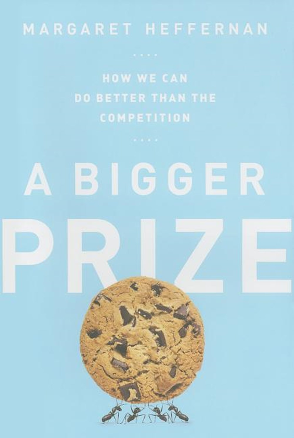 Bigger Prize How We Can Do Better Than the Competition