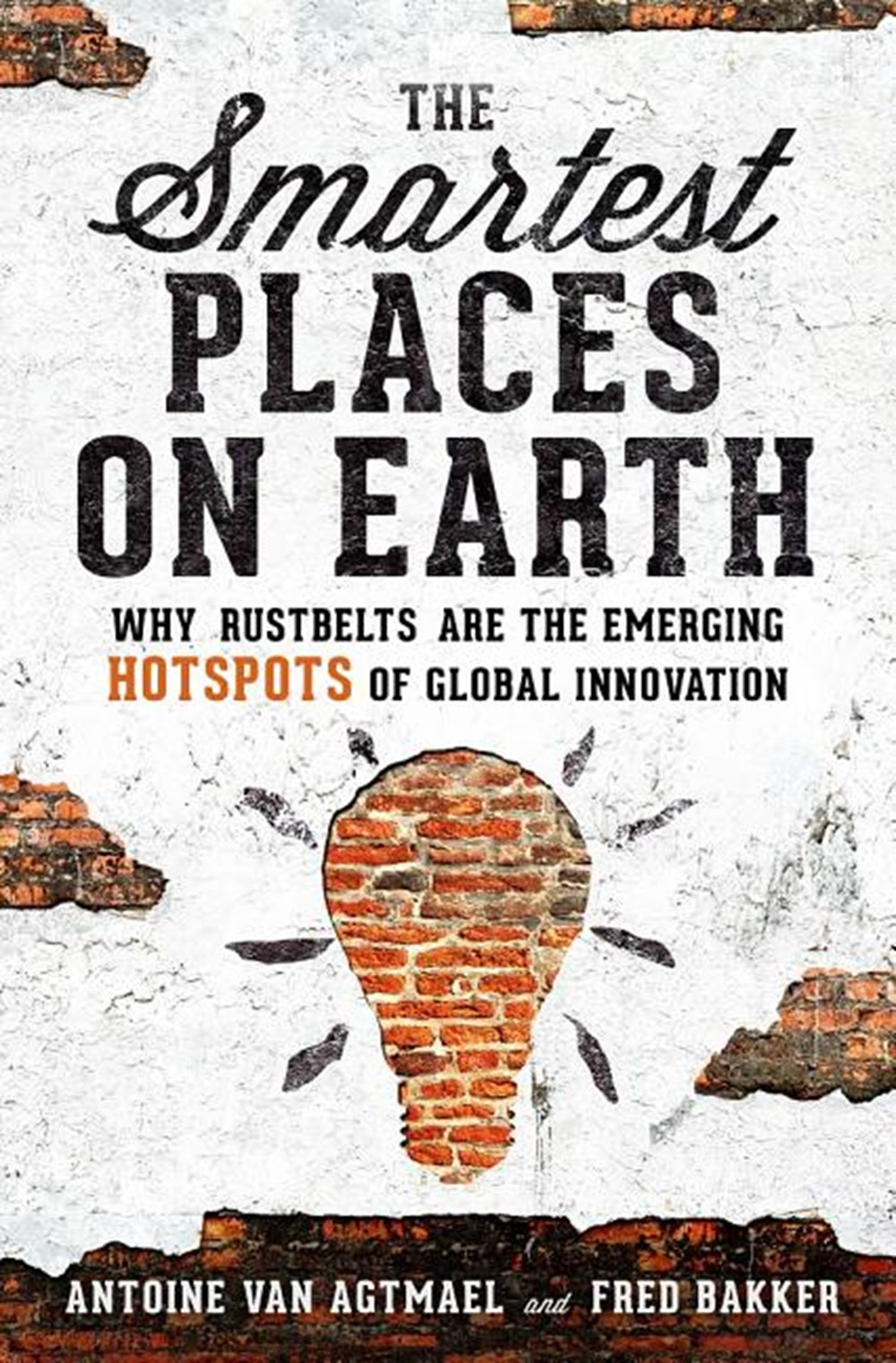Smartest Places on Earth Why Rustbelts Are the Emerging Hotspots of Global Innovation