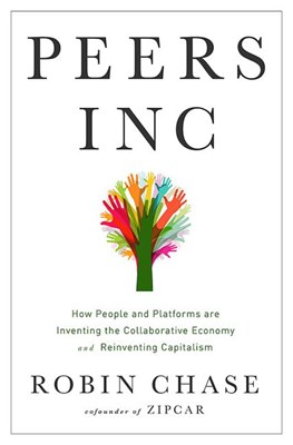 Peers Inc: How People and Platforms Are Inventing the Collaborative Economy and Reinventing Capitalism