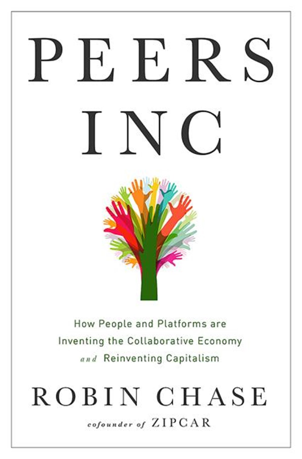 Peers Inc How People and Platforms Are Inventing the Collaborative Economy and Reinventing Capitalis