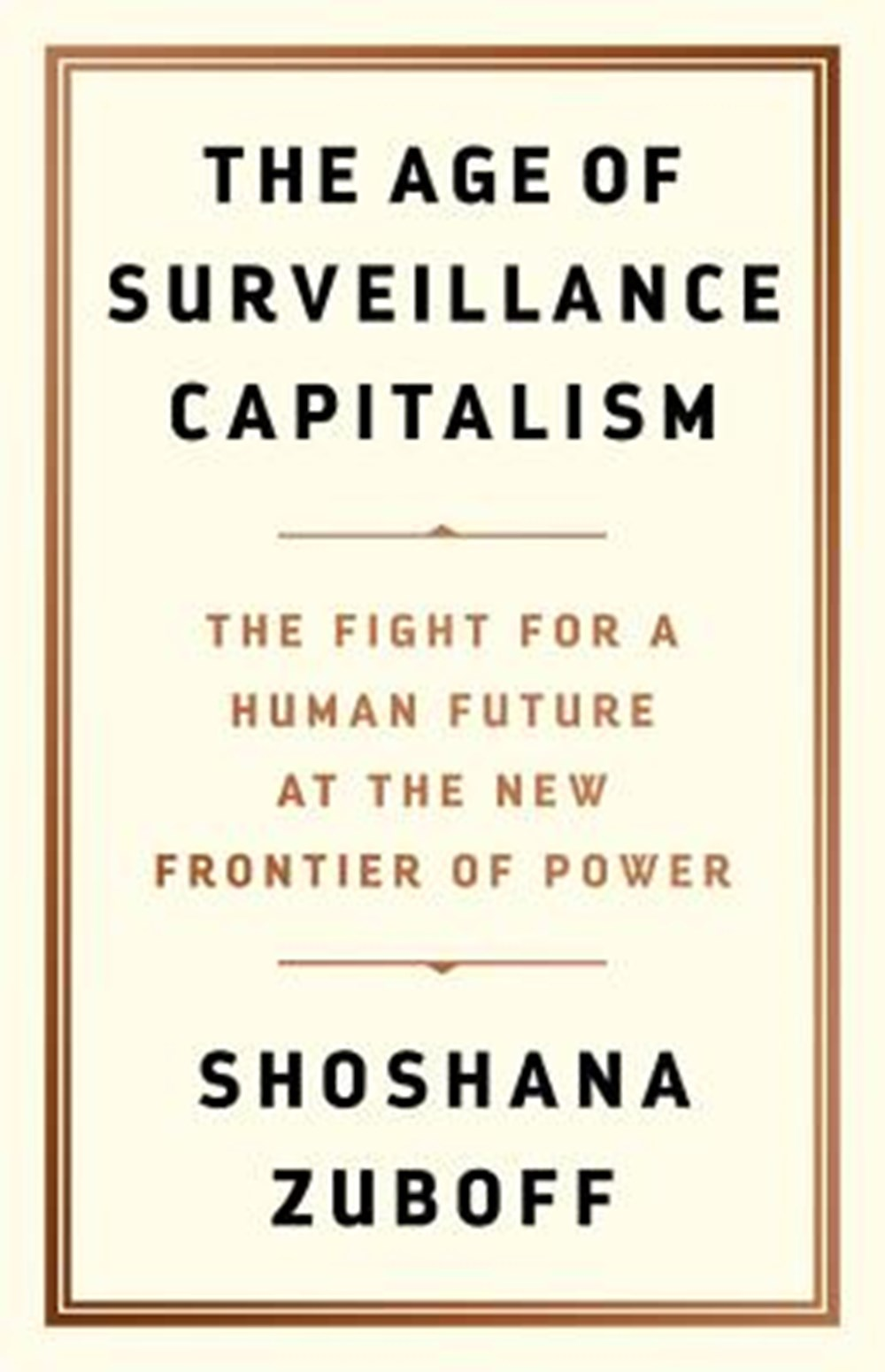 Age of Surveillance Capitalism The Fight for a Human Future at the New Frontier of Power