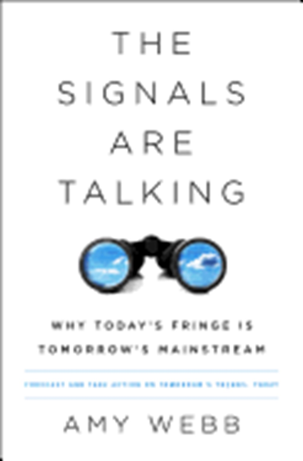 Signals Are Talking Why Today's Fringe Is Tomorrow's Mainstream