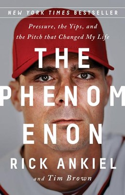 Phenomenon: Pressure, the Yips, and the Pitch That Changed My Life