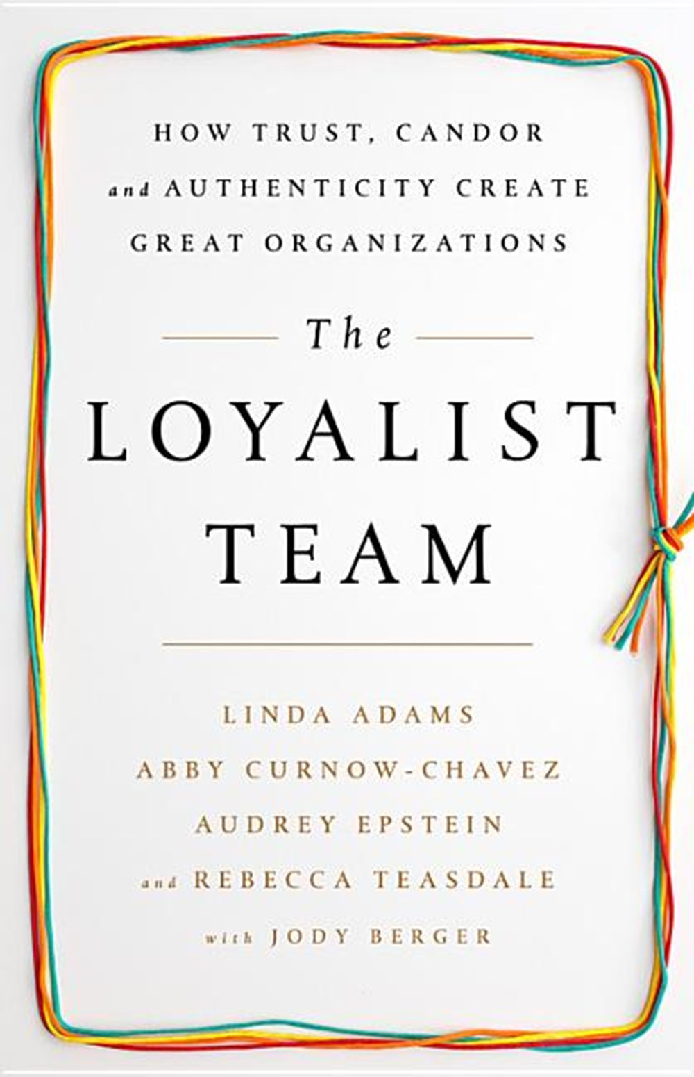 Loyalist Team How Trust, Candor, and Authenticity Create Great Organizations