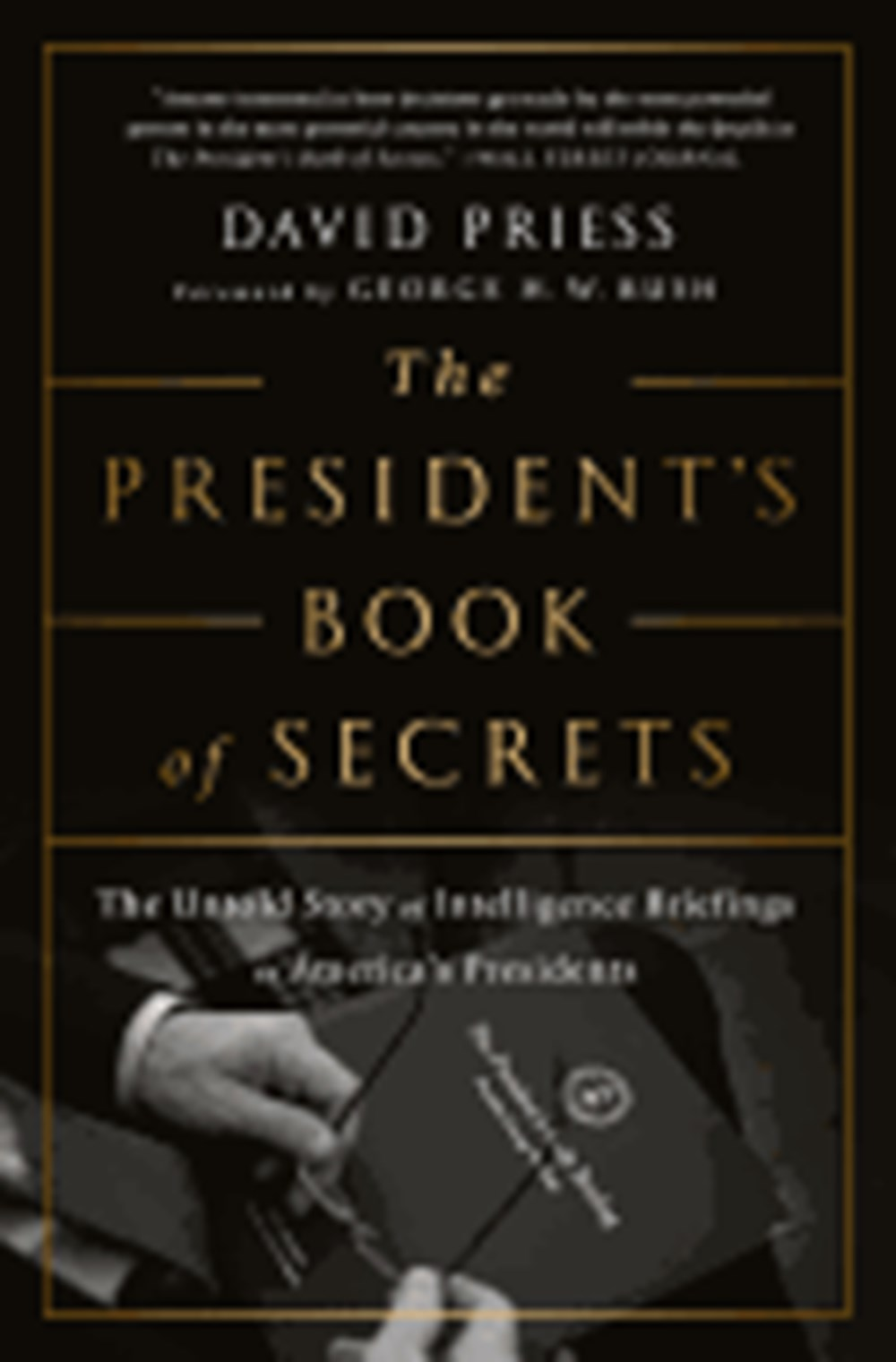 President's Book of Secrets The Untold Story of Intelligence Briefings to America's Presidents
