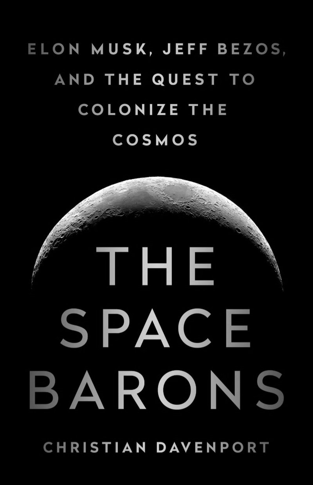 Space Barons Elon Musk, Jeff Bezos, and the Quest to Colonize the Cosmos
