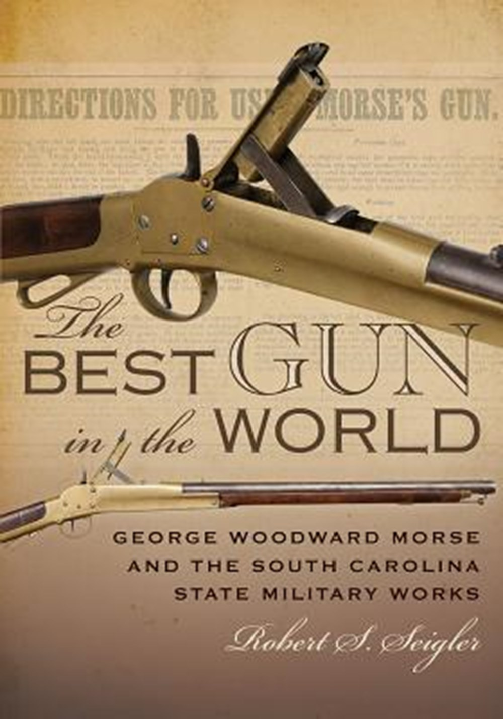 Best Gun in the World George Woodward Morse and the South Carolina State Military Works