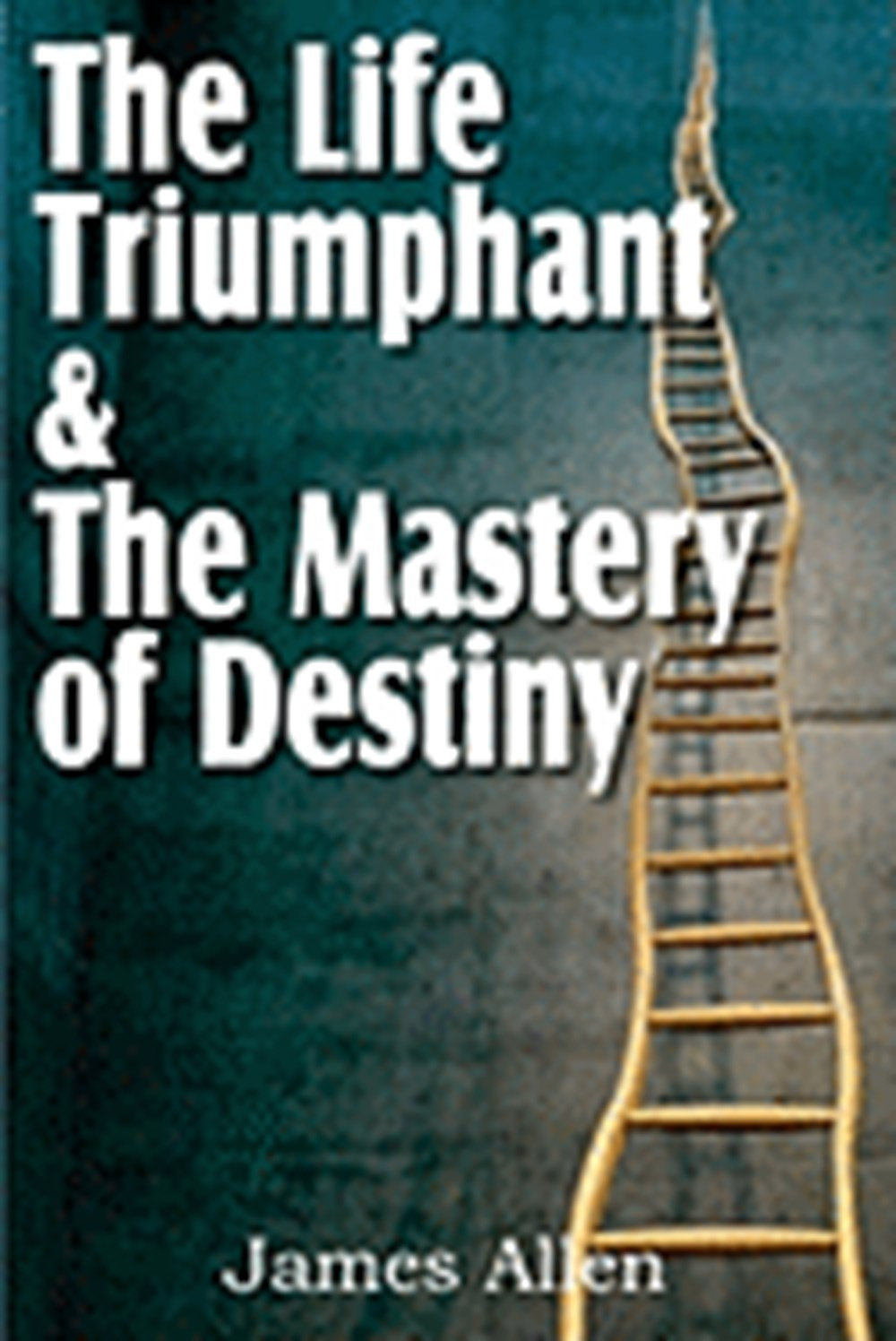 Life Triumphant & the Mastery of Destiny