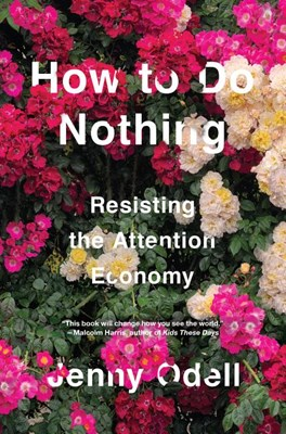 How to Do Nothing: Resisting the Attention Economy