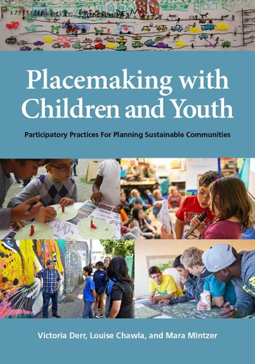 Placemaking with Children and Youth Participatory Practices for Planning Sustainable Communities