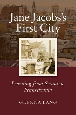 Jane Jacobs's First City: Learning from Scranton, Pennsylvania
