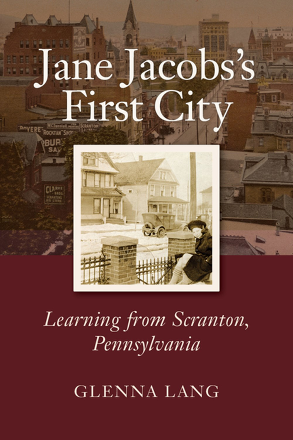 Jane Jacobs's First City Learning from Scranton, Pennsylvania