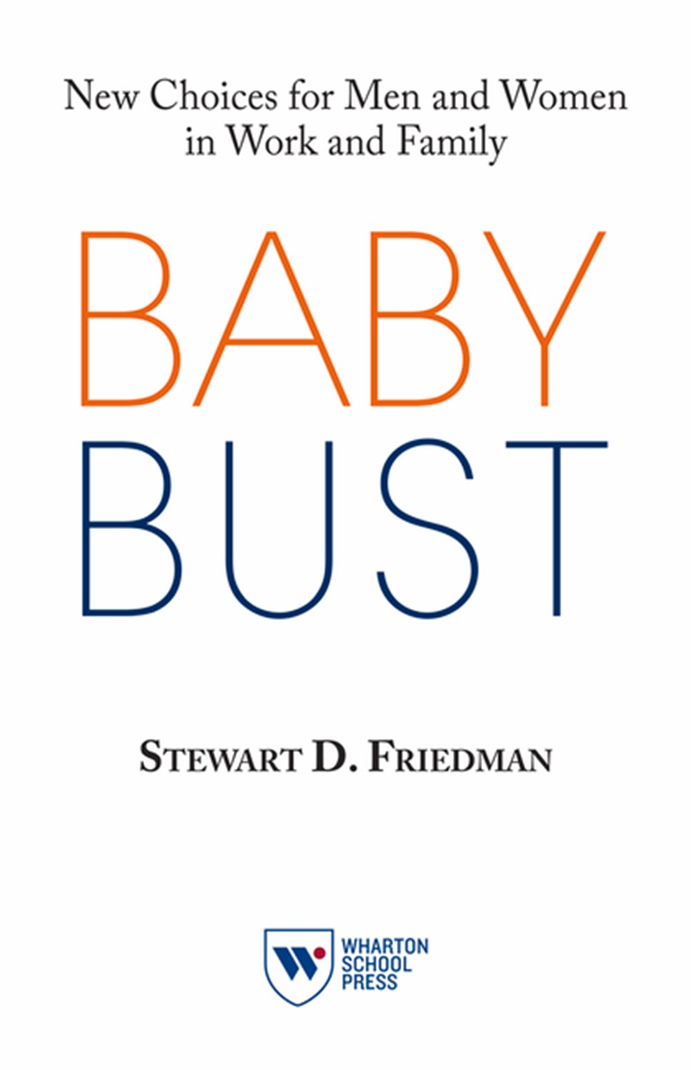 Baby Bust New Choices for Men and Women in Work and Family
