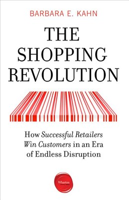 Shopping Revolution: How Successful Retailers Win Customers in an Era of Endless Disruption