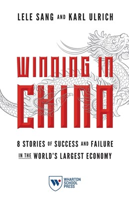 Winning in China: 8 Stories of Success and Failure in the World's Largest Economy