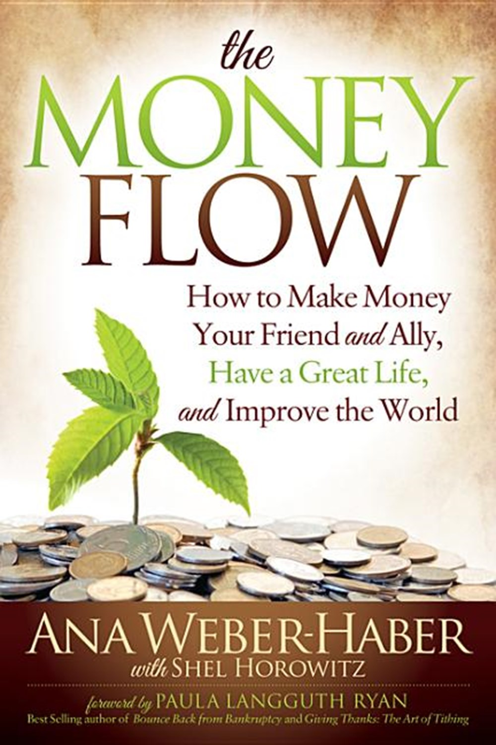Money Flow How to Make Money Your Friend and All, Have a Great Life, and Improve the World