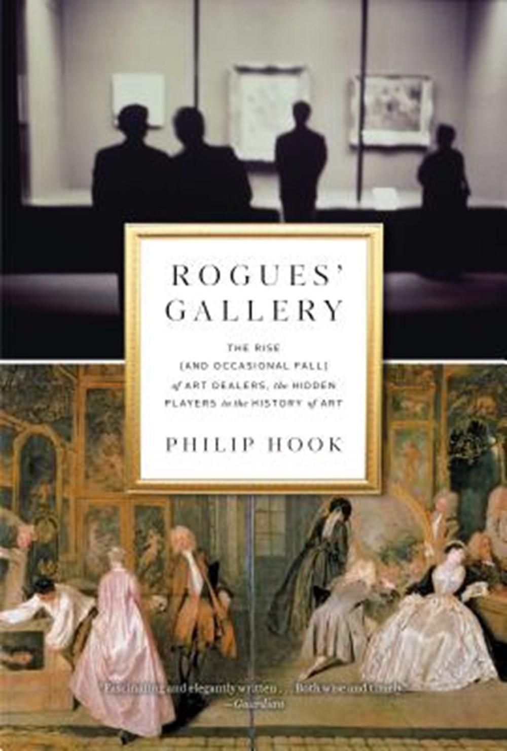 Rogues' Gallery The Rise (and Occasional Fall) of Art Dealers, the Hidden Players in the History of