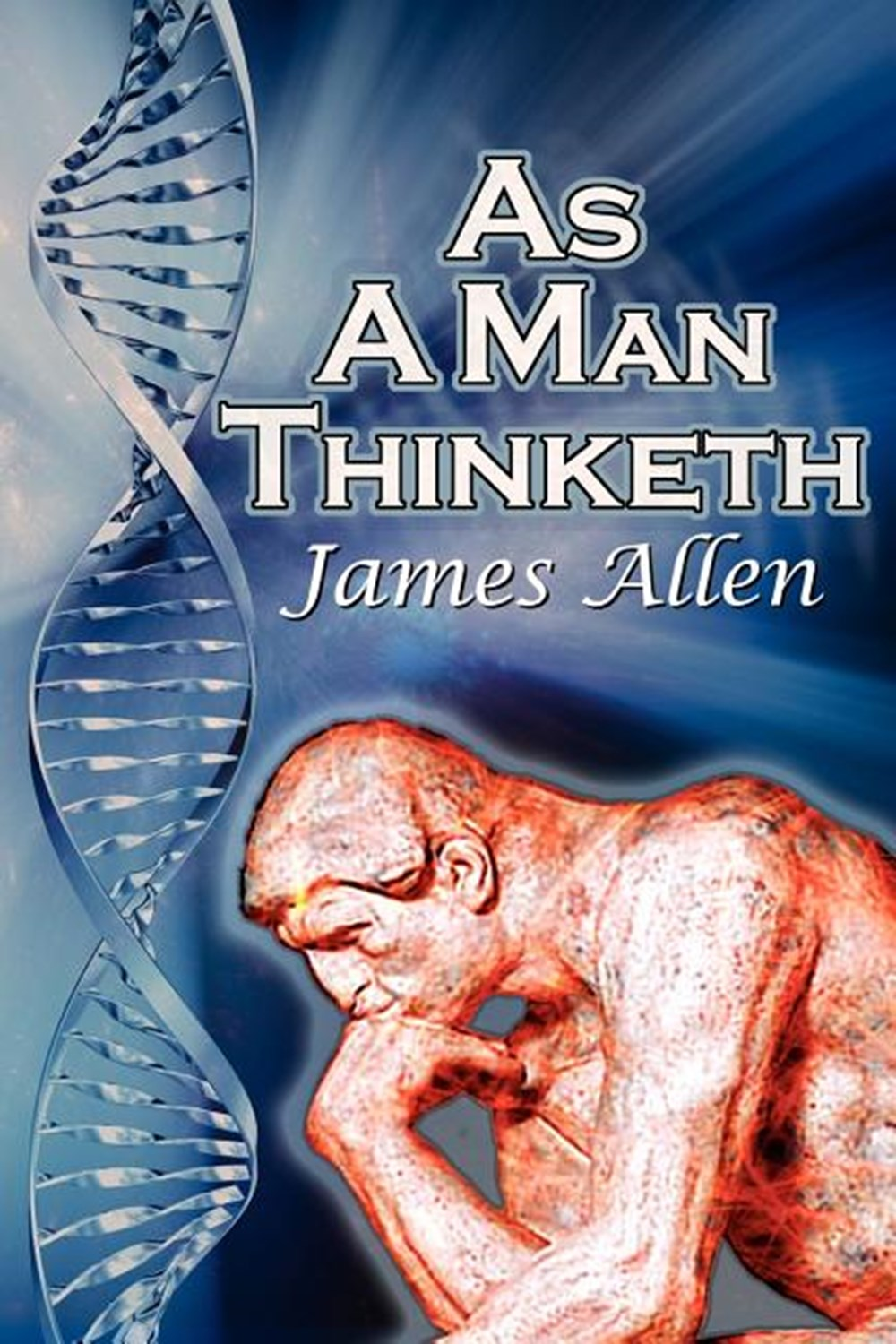 As a Man Thinketh James Allen's Bestselling Self-Help Classic, Control Your Thoughts and Point Them