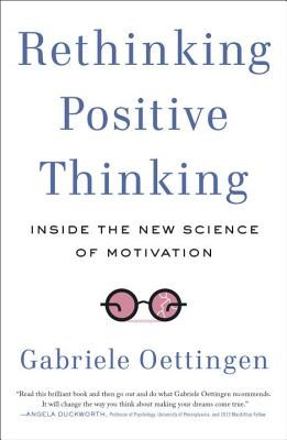 Rethinking Positive Thinking: Inside the New Science of Motivation